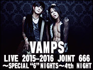 """VAMPS SPECIAL""""6"""" NIGHTS~4th N..."""